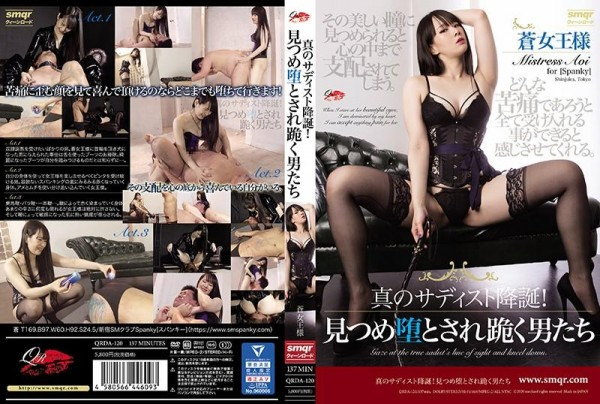 [QRDA-120] 真のサディスト降誕!見つめ堕とされ跪く男たち 蒼 The True Sadist Nativity! Men Who Are Staring And Kneeling Ao 828 MB..